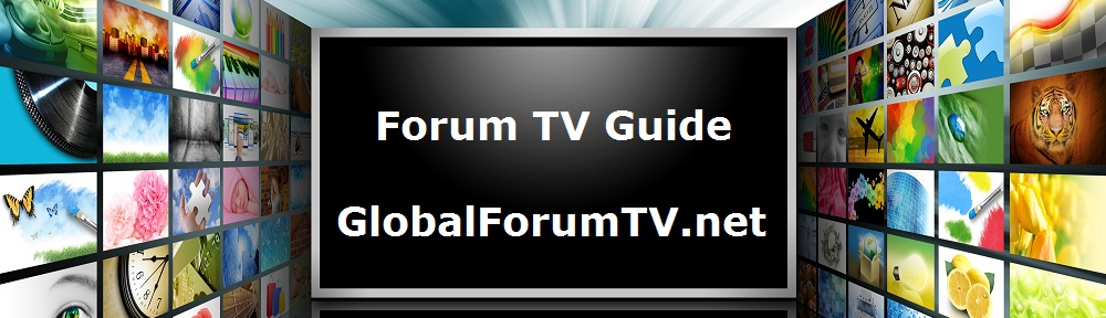 GlobalForumTV.net Global Forum TV Guide